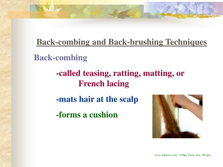 Back-combing and Back-brushing Techniques