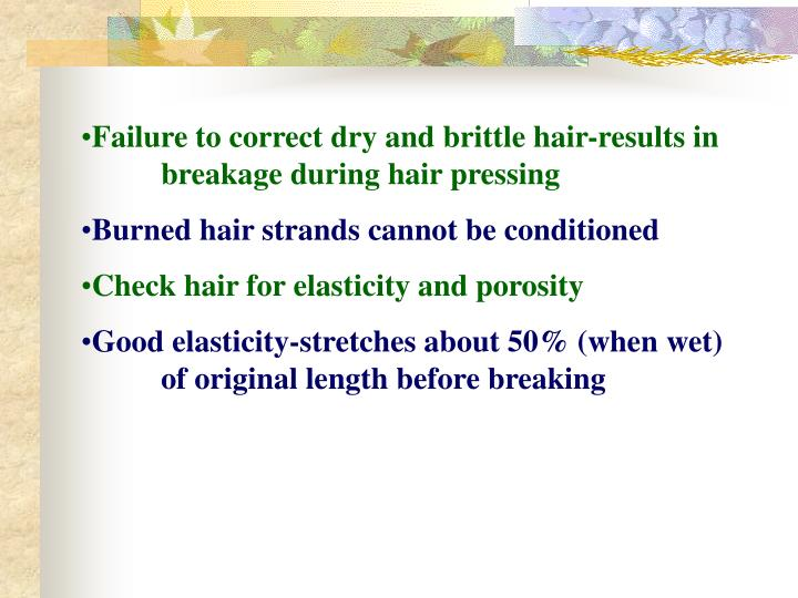 Failure to correct dry and brittle hair-results in breakage during hair pressing