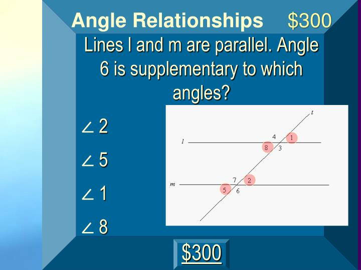 Lines l and m are parallel. Angle 6 is supplementary to which angles?