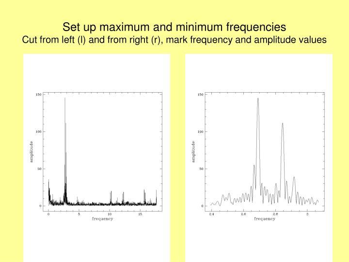 Set up maximum and minimum frequencies