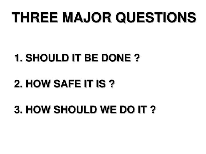 THREE MAJOR QUESTIONS