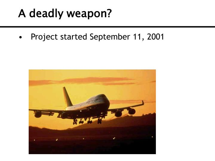 A deadly weapon?