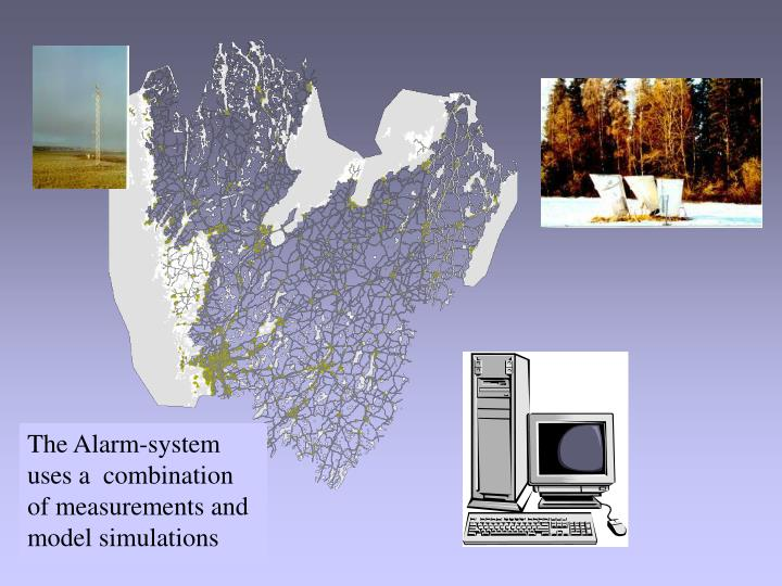 The Alarm-system uses a  combination of measurements and model simulations