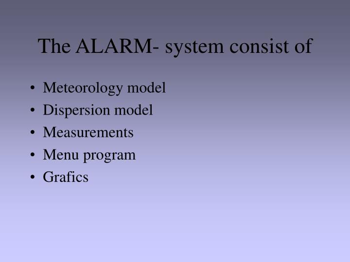 The ALARM- system consist of