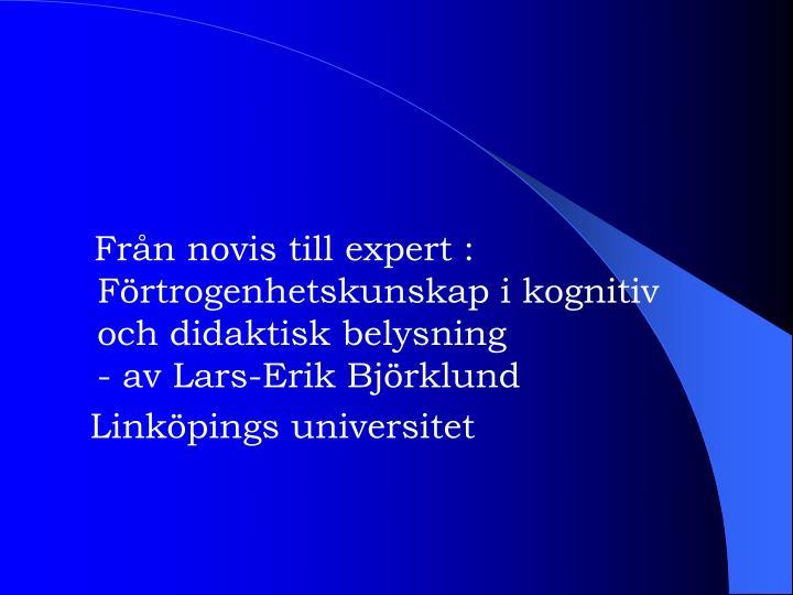 Från novis till expert : Förtrogenhetskunskap i kognitiv och didaktisk belysning