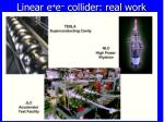 linear e e collider real work