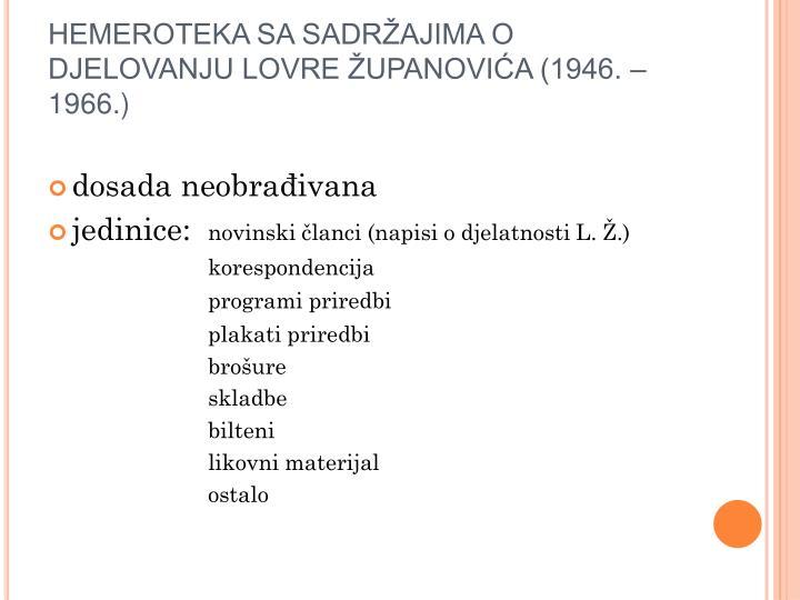 HEMEROTEKA SA SADRŽAJIMA O DJELOVANJU LOVRE ŽUPANOVIĆA (1946. – 1966.)