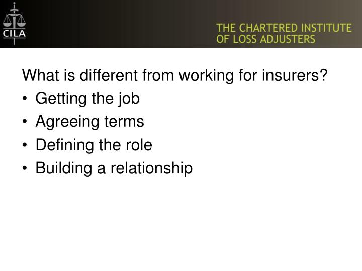 What is different from working for insurers?