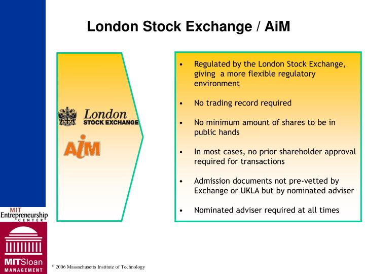 Regulated by the London Stock Exchange, giving  a more flexible regulatory environment