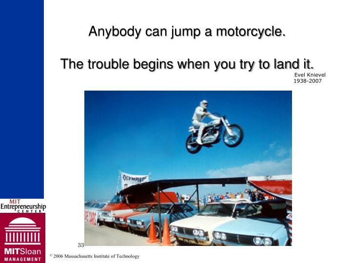 Anybody can jump a motorcycle.