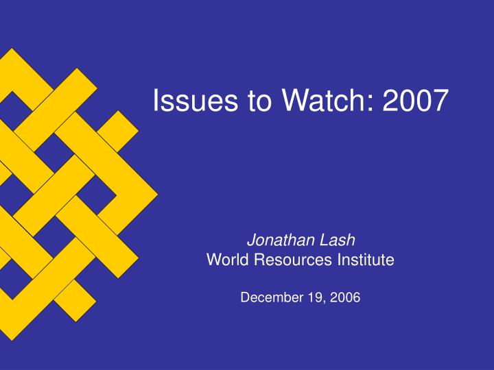 Issues to Watch: 2007