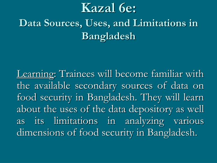 Kazal 6e data sources uses and limitations in bangladesh