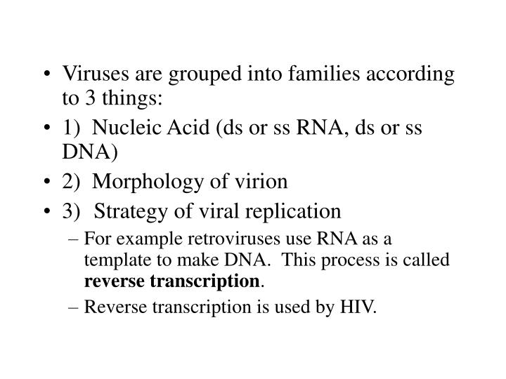 Viruses are grouped into families according to 3 things: