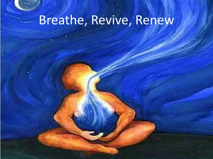 Breathe, Revive, Renew