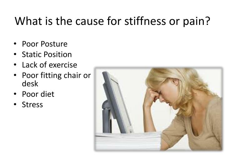 What is the cause for stiffness or pain