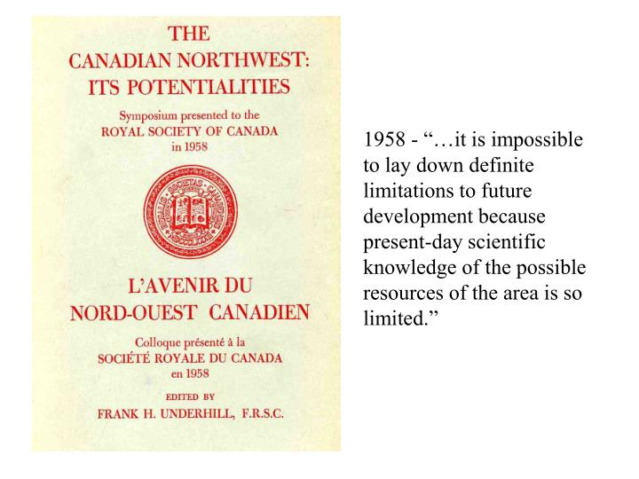 """1958 - """"…it is impossible to lay down definite limitations to future development because present-day scientific knowledge of the possible resources of the area is so limited."""""""
