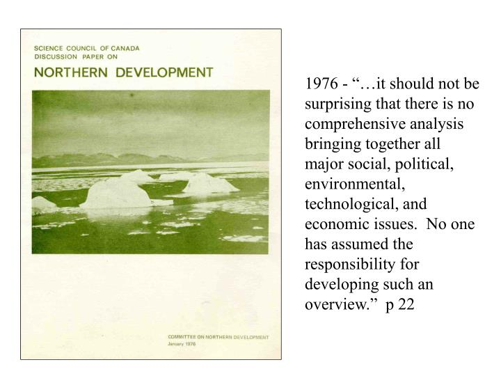"""1976 - """"…it should not be surprising that there is no comprehensive analysis bringing together all major social, political, environmental, technological, and economic issues.  No one has assumed the responsibility for developing such an overview.""""  p 22"""