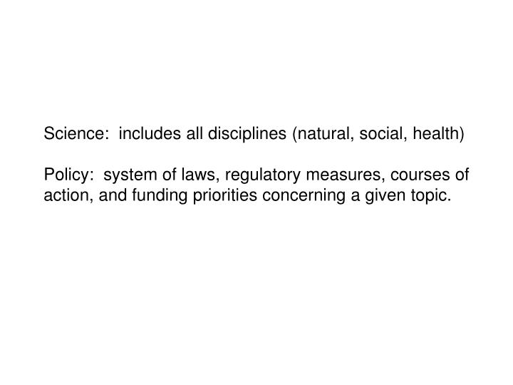 Science:  includes all disciplines (natural, social, health)