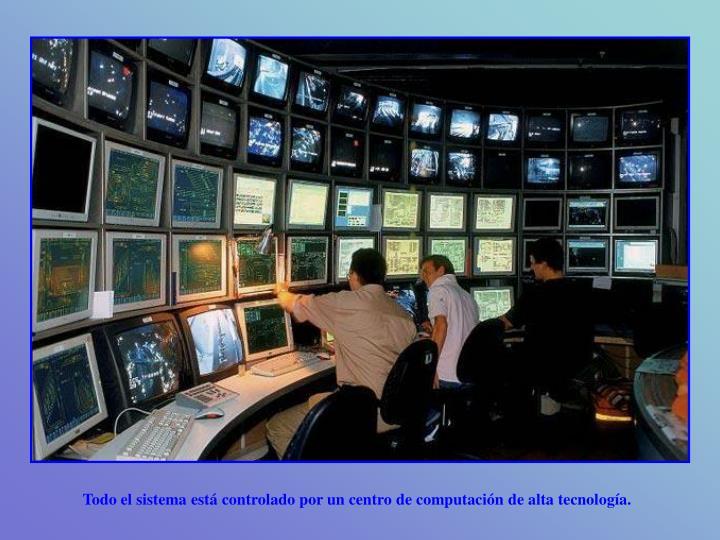 Todo el sistema está controlado por un centro de computación de alta tecnología.