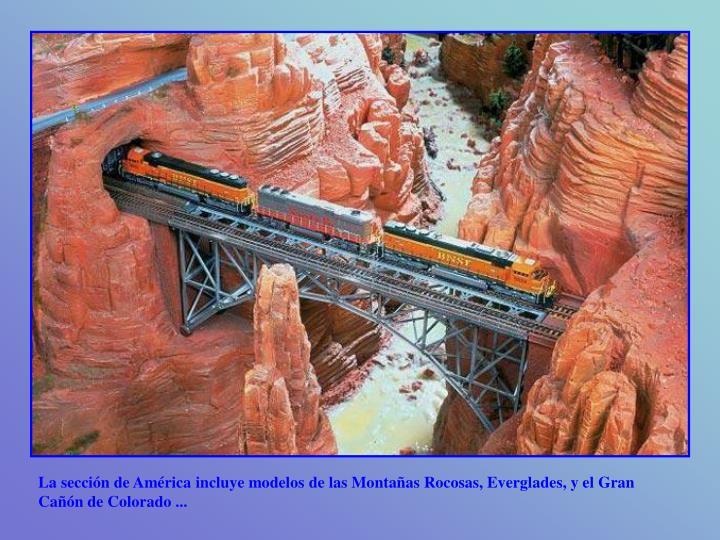 La sección de América incluye modelos de las Montañas Rocosas, Everglades, y el Gran Cañón de Colorado ...