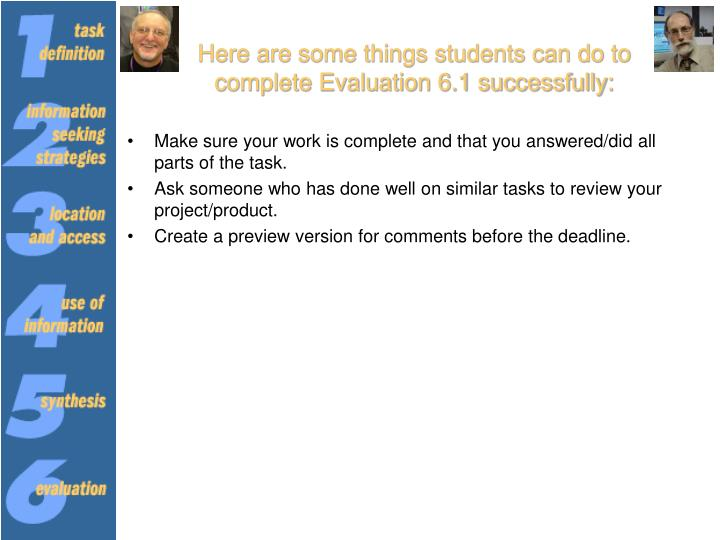 Here are some things students can do to complete Evaluation 6.1 successfully: