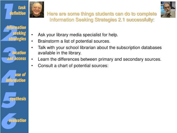 Here are some things students can do to complete Information Seeking Strategies 2.1 successfully: