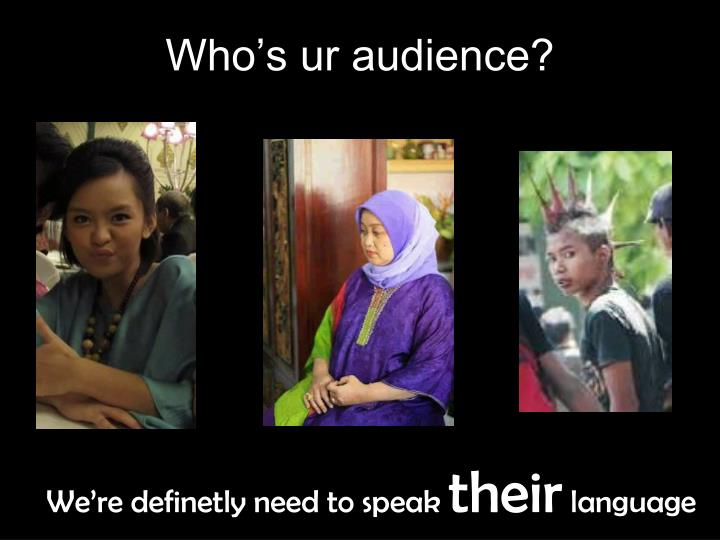 Who's ur audience?