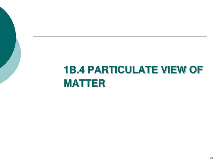 1B.4 PARTICULATE VIEW OF MATTER