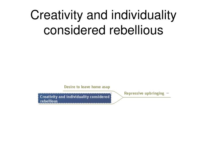 Creativity and individuality considered rebellious