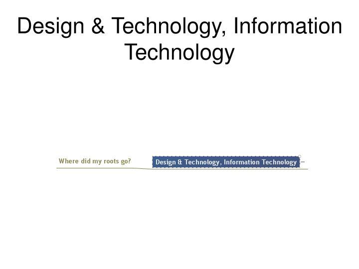 Design & Technology, Information Technology