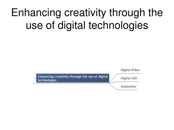 Enhancing creativity through the use of digital technologies