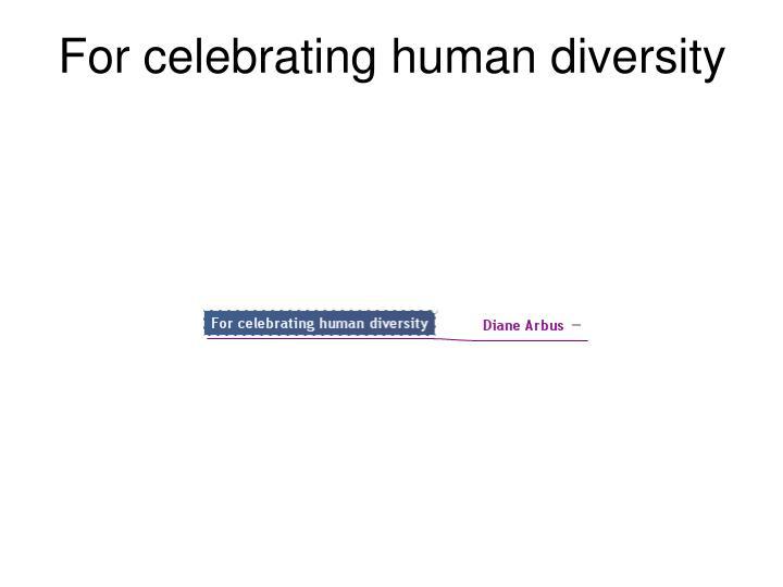 For celebrating human diversity