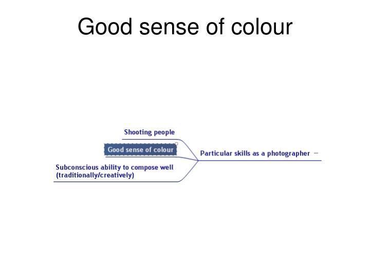 Good sense of colour