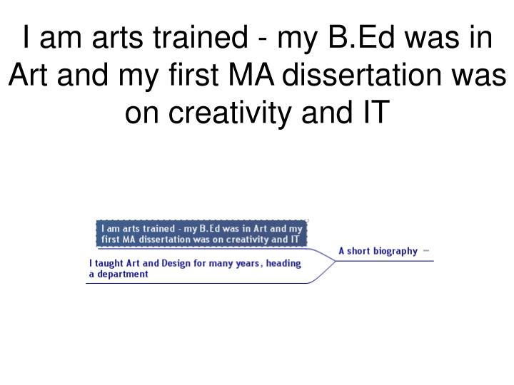 I am arts trained - my B.Ed was in Art and my first MA dissertation was on creativity and IT