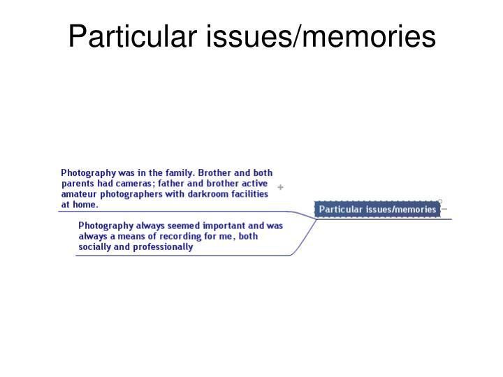 Particular issues/memories