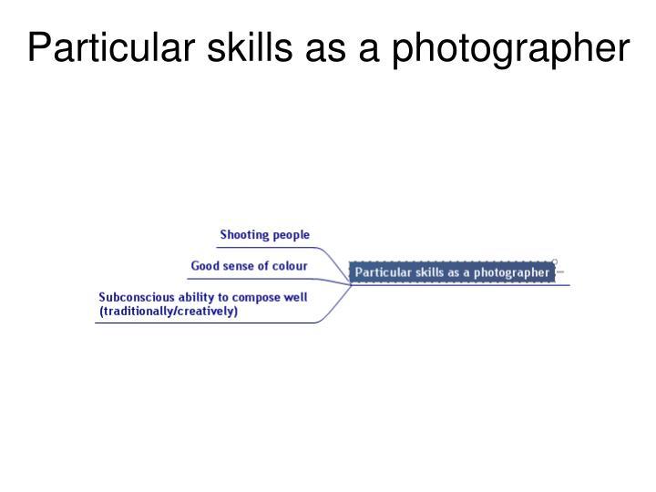 Particular skills as a photographer