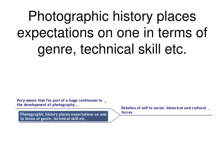 Photographic history places expectations on one in terms of genre, technical skill etc.