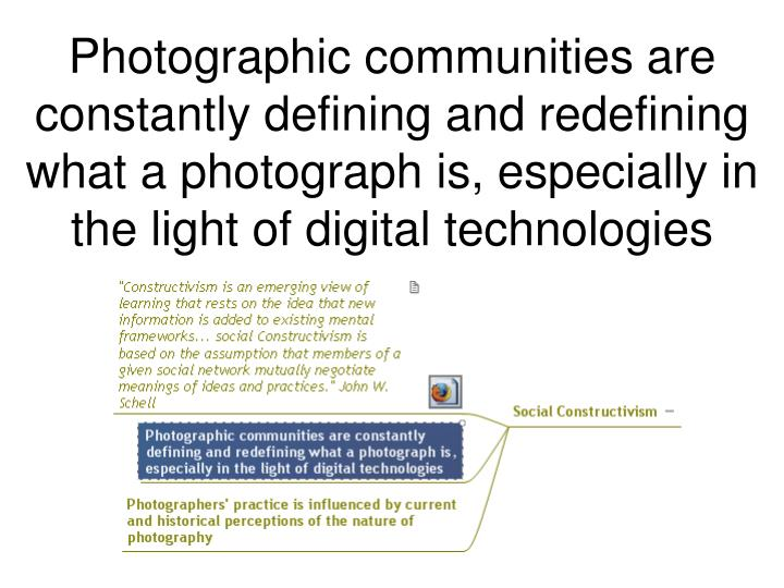 Photographic communities are constantly defining and redefining what a photograph is, especially in the light of digital technologies