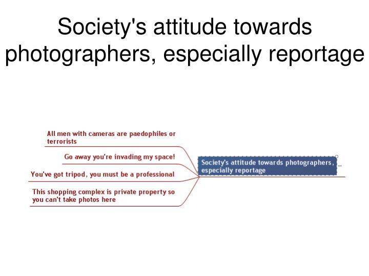Society's attitude towards photographers, especially reportage