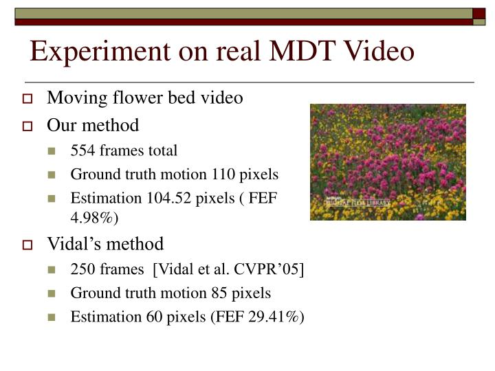 Experiment on real MDT Video