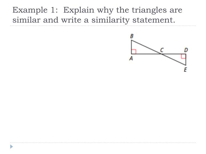 Example 1:  Explain why the triangles are similar and write a similarity statement.