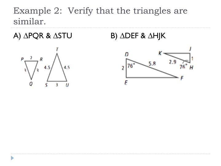 Example 2:  Verify that the triangles are similar.