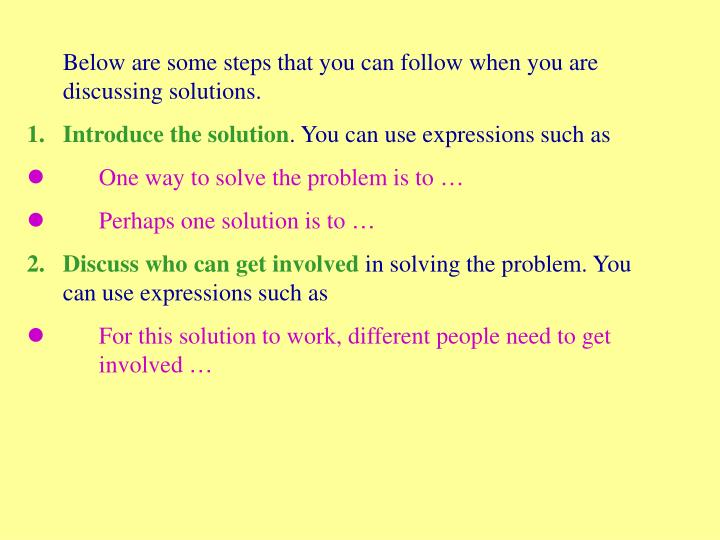 Below are some steps that you can follow when you are discussing solutions.