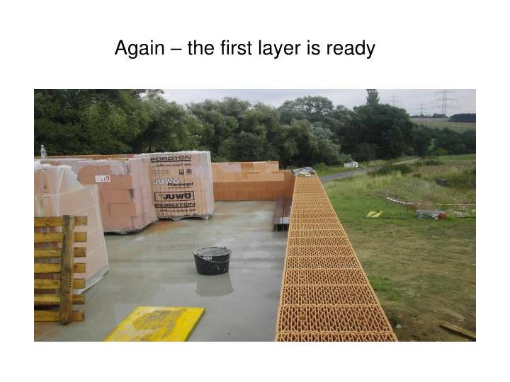 Again – the first layer is ready