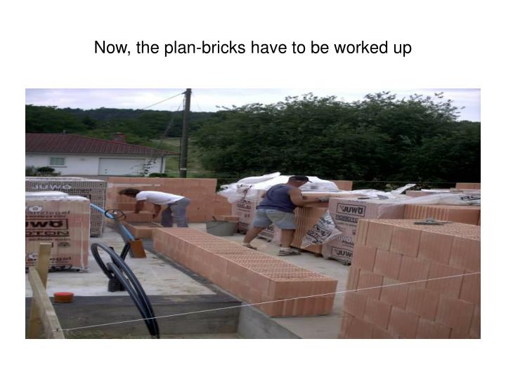 Now, the plan-bricks have to be worked up