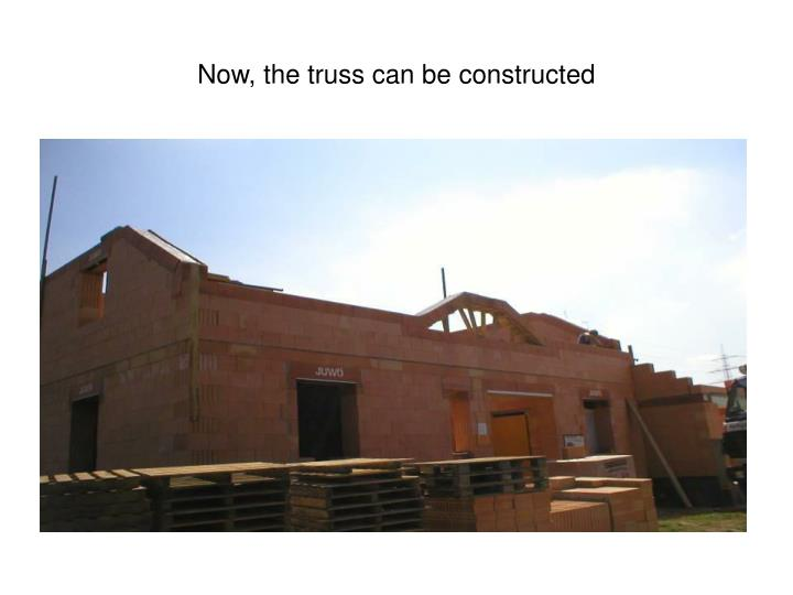 Now, the truss can be constructed