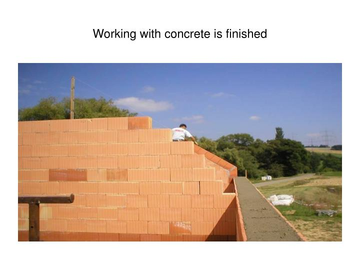Working with concrete is finished