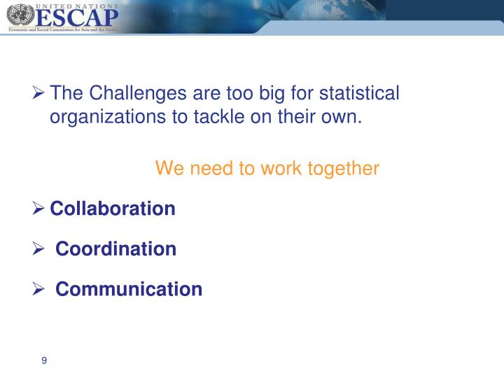The Challenges are too big for statistical organizations to tackle on their own.
