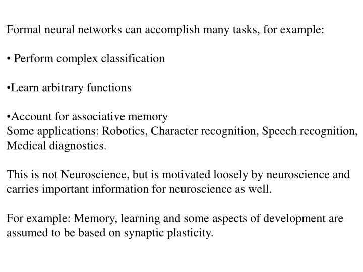 Formal neural networks can accomplish many tasks, for example: