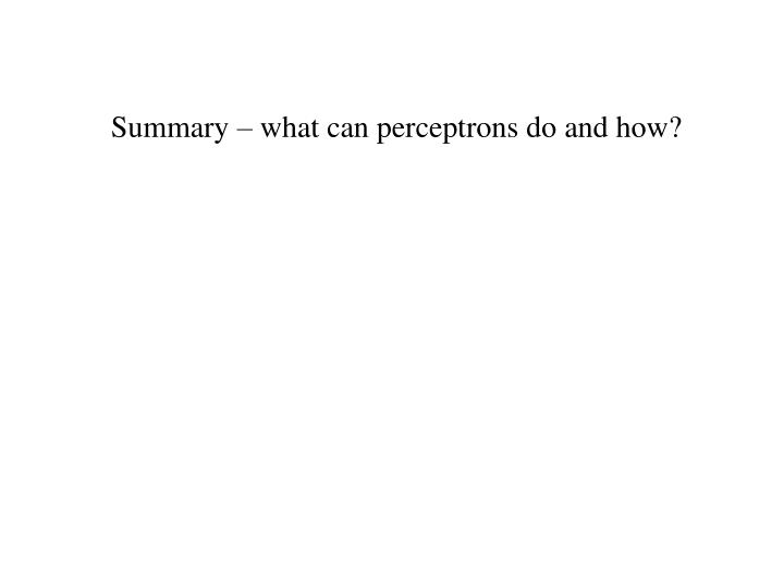 Summary – what can perceptrons do and how?